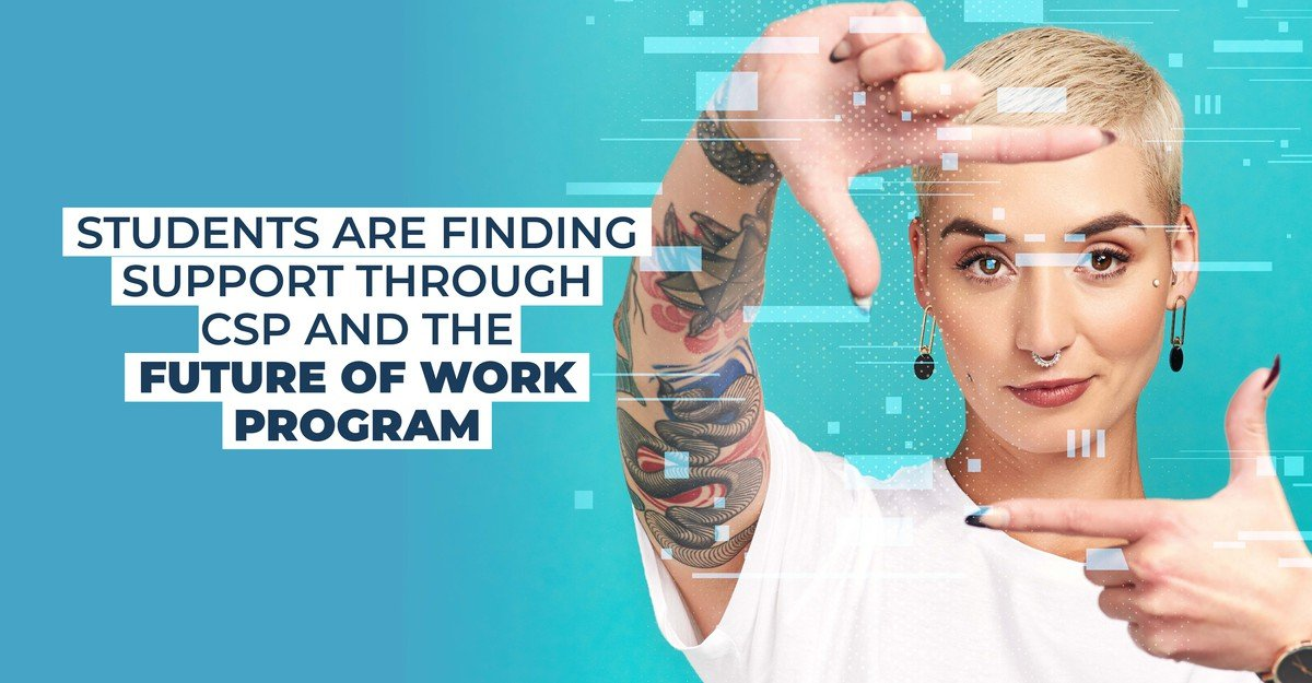 Students are Finding Support through CSP & the Future of Work Program