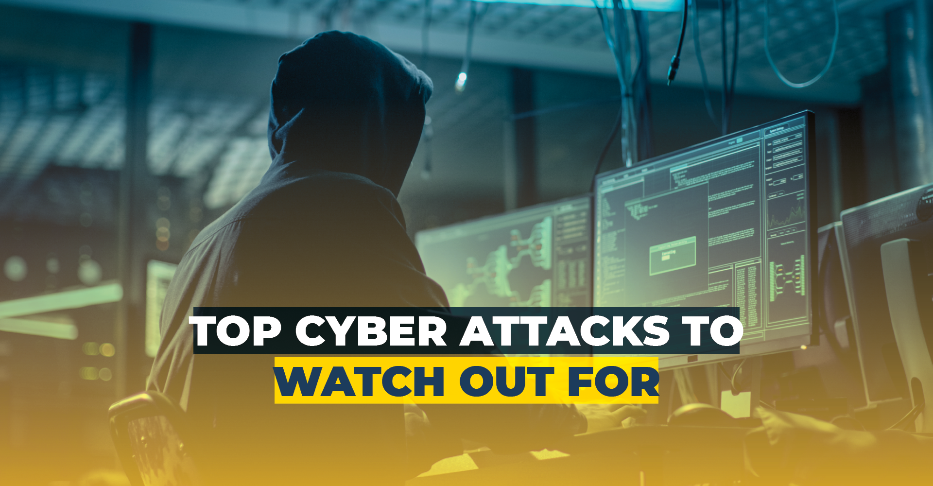 The Top Cyber Attacks To Watch Out For