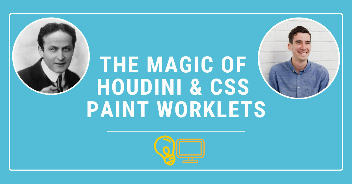 Featured image: The Magic of Houdini and CSS Paint Worklets - Read full post: The Magic of Houdini and CSS Paint Worklets